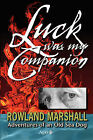 Luck Was My Companion: Adventures of an Old Sea Dog by Rowland Charles Marshall (Paperback, 2008)