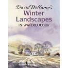 David Bellamy's Winter Landscapes: In Watercolour by David Bellamy (Paperback, 2014)