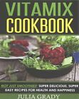 Vitamix Cookbook: Not Just Smoothies! Super Delicious, Super Easy Recipes for Health and Happiness by Julia Grady (Paperback / softback, 2015)
