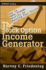The Stock Option Income Generator: How to Make Steady Profits by Renting Your Stocks by Harvey C. Friedentag (Hardback, 2009)