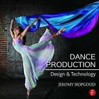 Dance Production: Design and Technology by Jeromy Hopgood (Paperback, 2015)