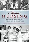 Maine Nursing: Interviews and History on Caring and Competence by Susan Henderson, Valerie Hart, Ann Sossong, Juliana L'Heureux (Paperback / softback, 2016)