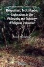 Begotten, Not Made: Explorations in the Philosophy and Sociologyvof Religious Translation by Rossa O Muireartaigh (Paperback / softback, 2015)