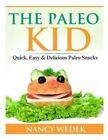 The Paleo Kid: Quick, Easy & Delicious Paleo Snacks by Nancy Wedek (Paperback / softback, 2014)