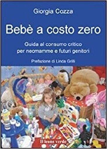 Bebè A Costo Zero. Guida Al Consumo Critico Per Neo Mamme E Futuri Genitori,Gior