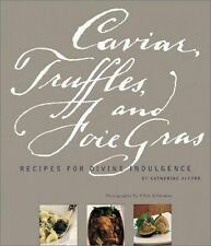 Caviar, Truffles, and Foie Gras: Recipes for Divine Indulgence Alford, Katherin
