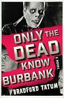 Only the Dead Know Burbank by Bradford Tatum (Paperback / softback, 2016)
