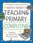 Bloomsbury Curriculum Basics: Teaching Primary Computing by Martin Burrett (Paperback, 2016)