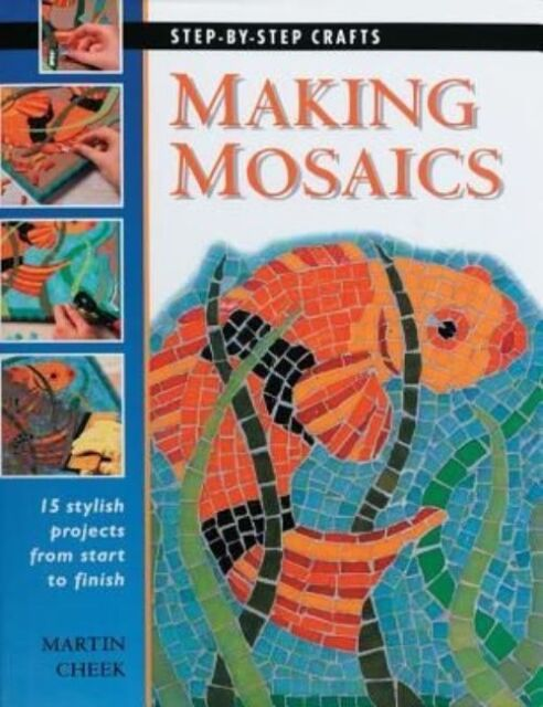 Making Mosaics: 15 Stylish Projects from Start to Finish (Step-By-Step Crafts (P