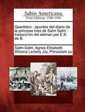 Quer�taro : Apuntes Del Diario de la Princesa Ines de Salm Salm (2012,...