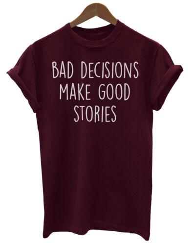 Bad Decisions Make Good Stories Funny Unisex Ladies Mens T-Shirt Gift Fashion