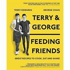 Terry & George - Feeding Friends: Great Recipes to Cook, Eat and Share by Terry Edwards, George Craig (Hardback, 2016)