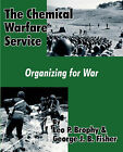 The Chemical Warfare Service: Organizing for War by Leo P Brophy, George J B Fisher (Paperback / softback, 2003)
