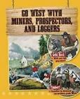 Go West with Miners, Prospectors, and Loggers by Cynthia O'Brien (Paperback / softback, 2016)
