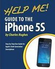 Help Me! Guide to the iPhone 5s: Step-By-Step User Guide for Apple's Sixth Generation Smartphone by Professor Charles Hughes (Paperback / softback, 2013)