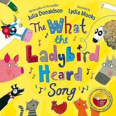 """AS NEW"" Donaldson, Julia, The What the Ladybird Heard Song (Wbd 2012), Book"