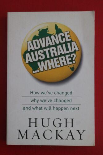1 of 1 - ADVANCE AUSTRALIA... WHERE? - HOW WE'VE CHANGED by Hugh Mackay (PB, 2007)