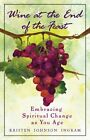 Wine at the End of the Feast: Embracing Spiritual Change as You Age by Kristen Johnson Ingram (Paperback, 2003)
