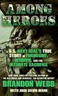 Among Heroes: A U. S. Navy Seal's True Story of Friendship, Heroism, and the Ultimate Sacrifice by Brandon Webb (Hardback, 2015)