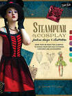 Steampunk & Cosplay Fashion Design & Illustration: More Than 50 Ideas for Learning to Design Your Own Neo-Victorian Costumes and Accessories by Samantha Crossland (Paperback, 2015)