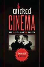 Wicked Cinema : Sex and Religion on Screen by Daniel S. Cutrara (2015,...