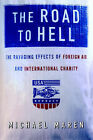 The Road to Hell: The Ravaging Effects of Foreign Aid and International Charity by Michael Maren (Paperback, 1997)