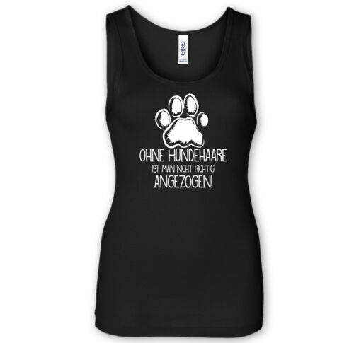 OHNE HUNDEHAARE IST MAN NICHT RICHTIG ANGEZOGEN Tank Top Sprüche Hund Geschenk
