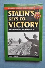 Stalin's Keys To Victory; The Rebirth of the Red Army in WWII, By Walter S. Dunn