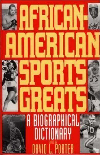African-American Sports Greats : A Biographical Dictionary by David L. Porter