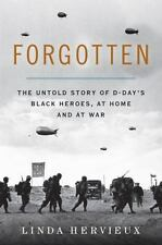 Forgotten : The Untold Story of d-Day's Black Heroes, at Home and at War by Linda Hervieux (2015, Hardcover)