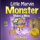 Little Marvin Monster - Makes a Mess: Rhyming Children's Book for Begginers by Ella Beane (Paperback / softback, 2013)