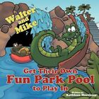 Walter and Mike Get Their Own Fun Park Pool to Play in 9781477299005 Morrissey