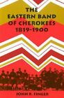 The Eastern Band of Cherokees, 1819-1900 by John R. Finger (1984, Paperback)
