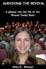 Surviving the Revival: A Glimpse Into the Life of the Weaver Family Band by Anna R Weaver (Paperback / softback, 2009)