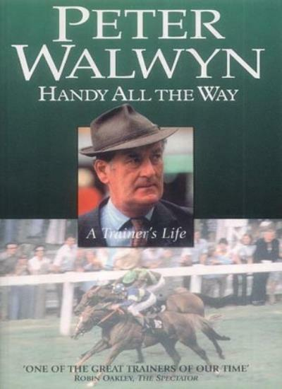 Handy All the Way: A Trainer's Life By Peter Walwyn. 9781843580164