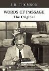 Words of Passage: The Original by J B Thomson (Hardback, 2012)