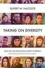 Taking on Diversity: How We Can Move from Anxiety to Respect by Rupert  W. Nacoste (Paperback, 2015)
