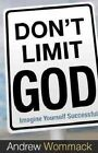 Don't Limit God: Imagine Yourself Successful by Andrew Wommack (Paperback / softback, 2014)