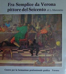 MANZATTO LUIGI Fra Semplice da Verona pittore del seicento