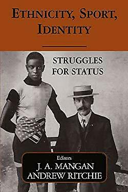 Ethnicity, Sport, Identity : Struggles for Status by Mangan, J. A.