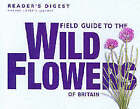 Field Guide to the Wild Flowers of Britain by Reader's Digest (Paperback, 2001)