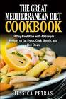 The Great Mediterranean Diet Cookbook: 14 Day Meal Plan with 49 Simple Recipes to Eat Fresh, Cook Simple, and Live Clean: The Great Mediterranean Diet Cookbook: 14 Day Meal Plan with 49 Simple Recipes to Eat Fresh, Cook Simple, and Live Clean by Jessica Petras (Paperback / softback, 2014)