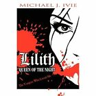 Lilith: Queen of the Night: The Vampire Who Loved Me by Michael J Ivie (Paperback / softback, 2012)