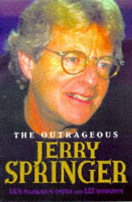 """VERY GOOD"" The Outrageous Jerry Springer, Hodgson, Liz, Markham-Smith, Ian, Smi"