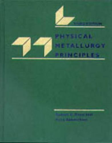 Physical Metallurgy Principles (Prindle, Weber & Schmidt Series in Advanced Math