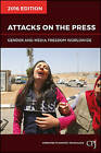 Attacks on the Press: Gender and Media Freedom Worldwide: 2016 by Committee to Protect Journalists (Paperback, 2016)