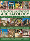 A Practical Handbook of Archaeology: A Beginner's Guide to Unearthing the Past by Christopher Catling (Hardback, 2013)