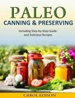 Paleo Canning and Preserving: Including Step-By-Step Guide and Delicious Recipes by Carol Edison (Paperback / softback, 2014)