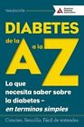 Diabetes de la a A la Z (Diabetes A to Z): Lo Que Necesita Saber Sobre la Diabetes -- En Terminos Simples (What You Need to Know About Diabetes -- Simply Put) by American Diabetes Association (Paperback, 2016)
