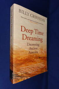 DEEP TIME DREAMING Billy Griffiths UNCOVERING ANCIENT AUSTRALIA Aboriginal Book